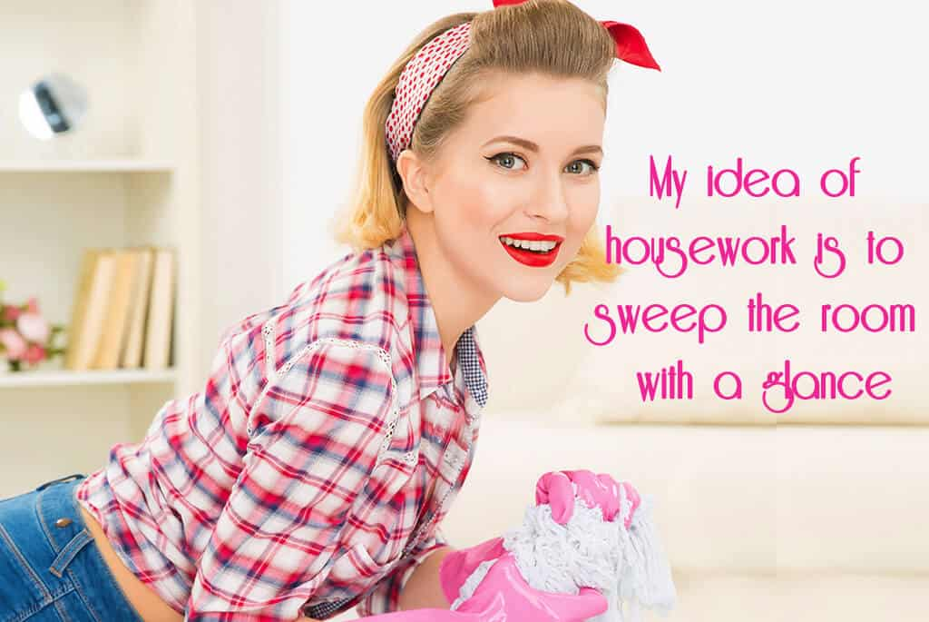 """A woman getting ready to spring clean but claims """"My idea of housowkr is to sweep the room with a glance"""""""